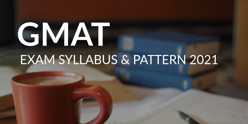 GMAT EXAM SYLLABUS & PATTERN 2021