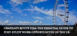 Graduate Route Visa: The Essential Guide to post-study work opportunities in the UK