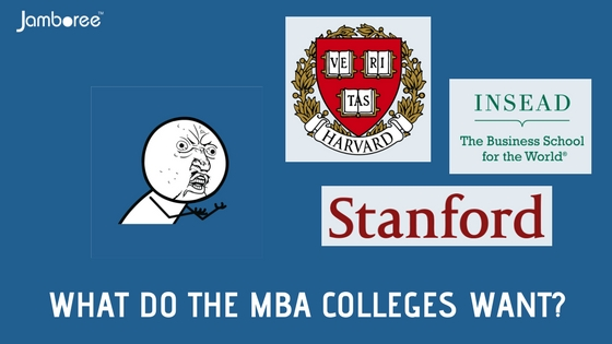 WHAT DO MBA COLLEGES WANT