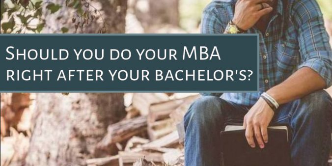 Should you do your MBA right after your bachelors
