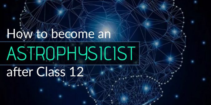 How To Become An Astrophysicist After Class 12