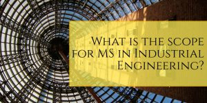 What is the scope for MS in Industrial Engineering