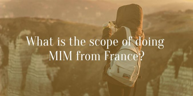 What is the scope of doing MIM from France