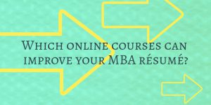 Which online courses can improve your MBA resume