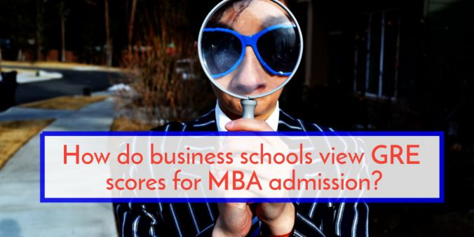 How do business schools view GRE scores for MBA admission