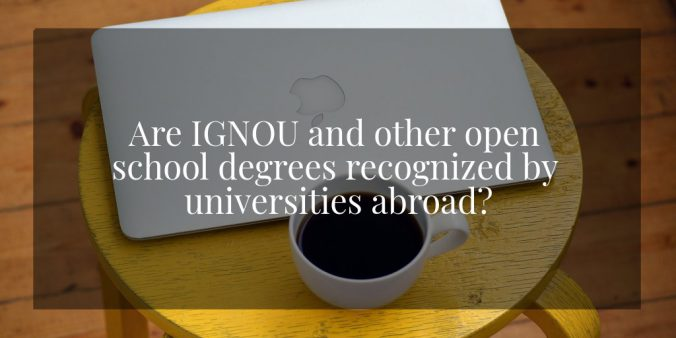Are IGNOU and other open school degrees recognized by universities abroad