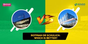 Rotman or Schulich Which is better