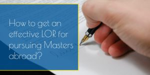 How to get an effective LOR for pursuing Masters abroad