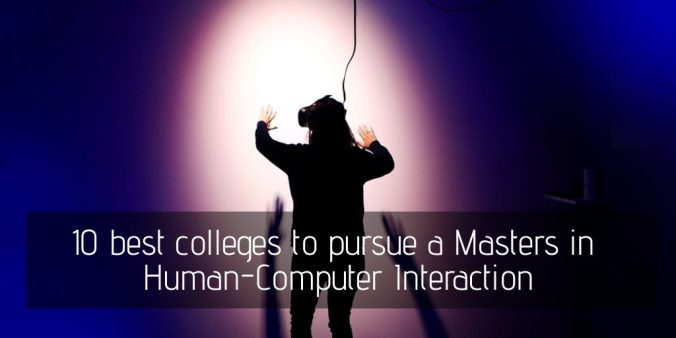 10 best colleges to pursue a Masters in Human-Computer Interaction
