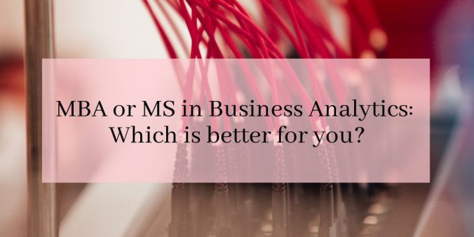 MBA or MS in Business Analytics