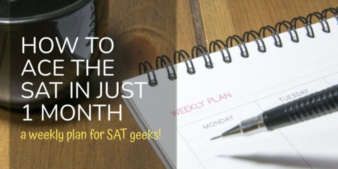 How to ace the SAT in just 1 month! A weekly guide for SAT geeks