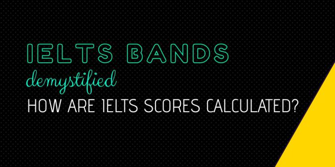 IELTS bands demystified-How are IELTS scores calculated