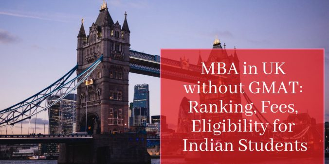 MBA in UK without GMAT Ranking, Fees, Eligibility for Indian Students