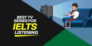 Best TV Series for IELTS Listening